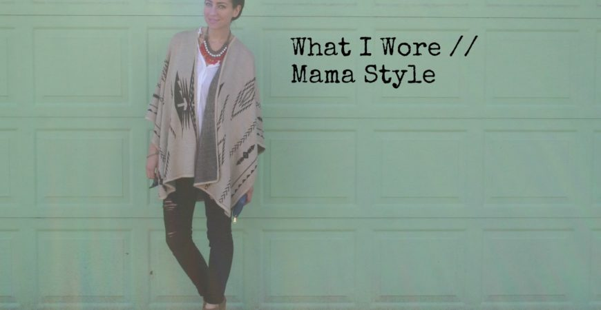 What I Wore // Mama Style