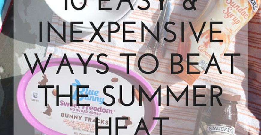 10 Easy and Inexpensive Ways to Beat the Summer Heat