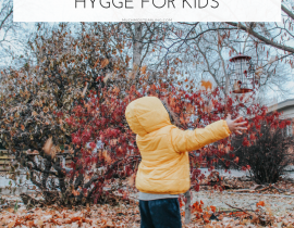 Be kind + cozy: 39 ways of cultivating Hygge for kids