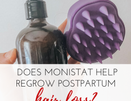 How to use Monistat to regrow your hair for postpartum hair loss