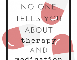 Things no one tells you about therapy and medication