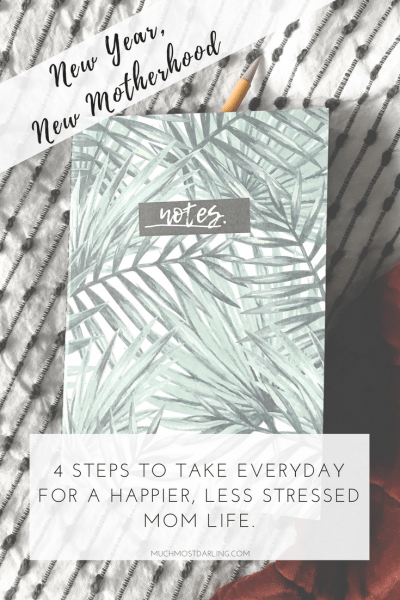 New Year, new motherhood. Four steps to take everyday for a happier less stressed mom life